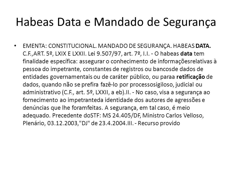 Habeas Data e Mandado de Segurança EMENTA: CONSTITUCIONAL. MANDADO DE SEGURANÇA. HABEAS DATA. C.F.,ART. 5º, LXIX E LXXII. Lei 9.507/97, art. 7º, I.I.
