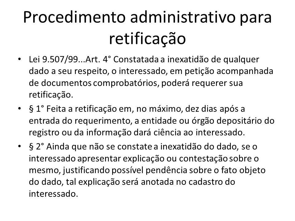 Procedimento administrativo para retificação Lei 9.507/99...Art. 4° Constatada a inexatidão de qualquer dado a seu respeito, o interessado, em petição
