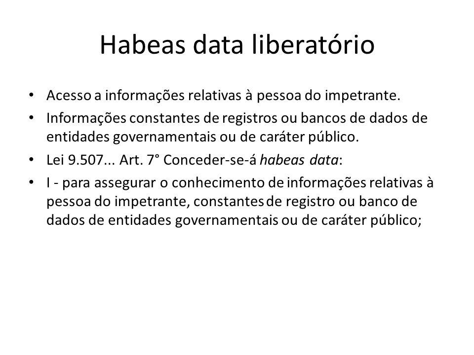 Habeas data liberatório Acesso a informações relativas à pessoa do impetrante. Informações constantes de registros ou bancos de dados de entidades gov