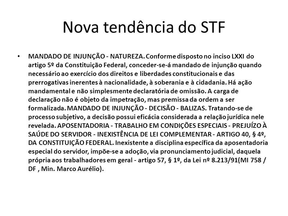 Nova tendência do STF MANDADO DE INJUNÇÃO - NATUREZA. Conforme disposto no inciso LXXI do artigo 5º da Constituição Federal, conceder-se-á mandado de