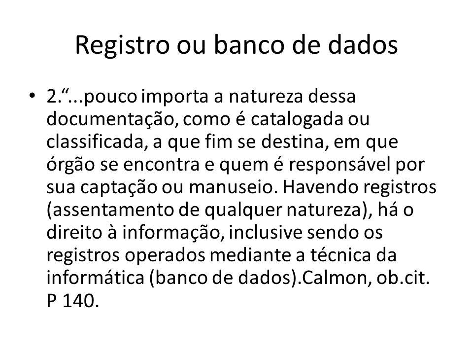 Registro ou banco de dados 2....pouco importa a natureza dessa documentação, como é catalogada ou classificada, a que fim se destina, em que órgão se