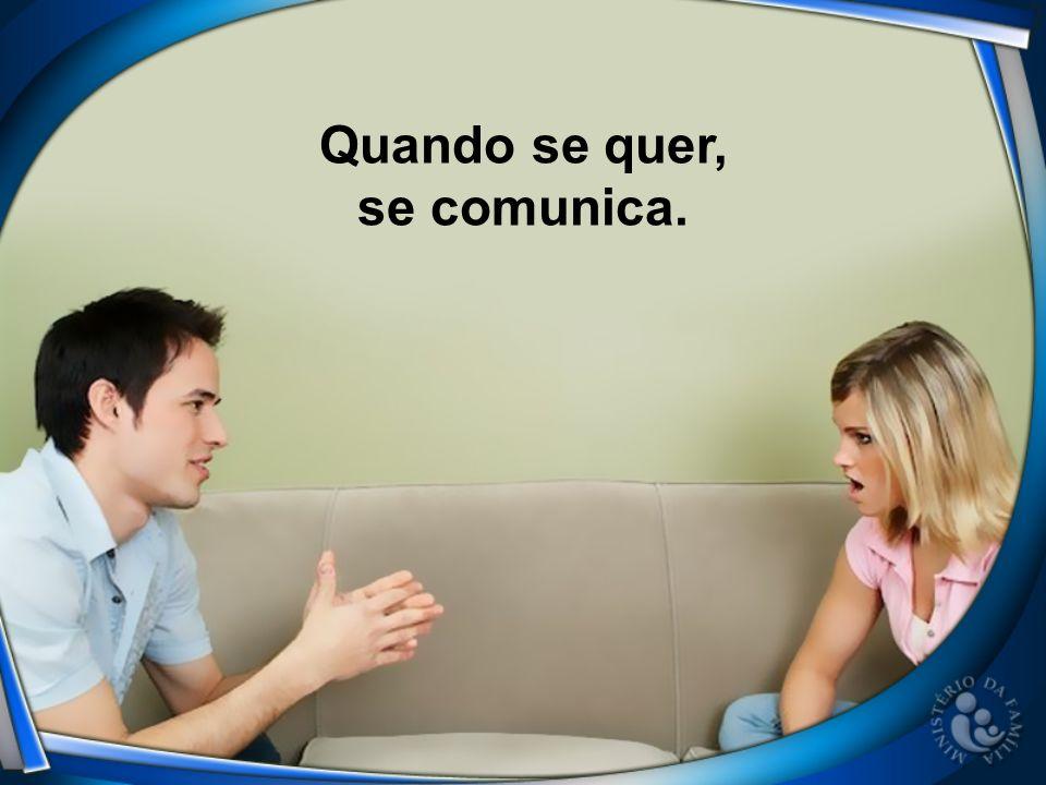 Quando se quer, se comunica.