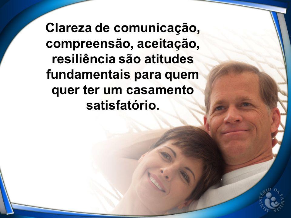 Clareza de comunicação, compreensão, aceitação, resiliência são atitudes fundamentais para quem quer ter um casamento satisfatório.