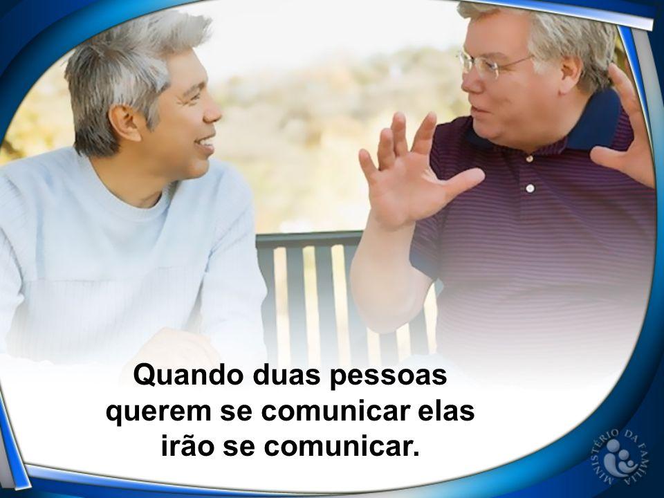 Quando duas pessoas querem se comunicar elas irão se comunicar.