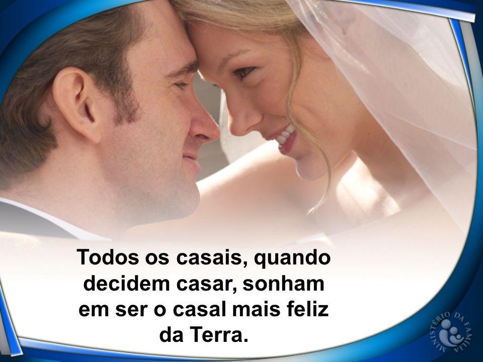 Todos os casais, quando decidem casar, sonham em ser o casal mais feliz da Terra.