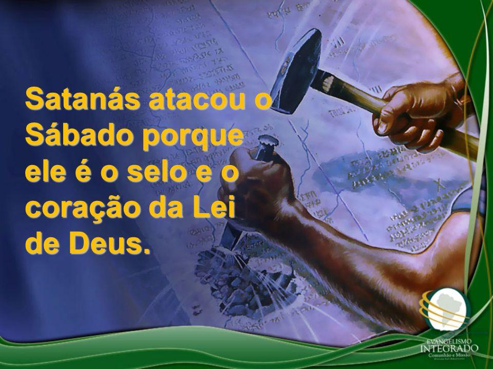 Satanás atacou o Sábado porque ele é o selo e o coração da Lei de Deus.