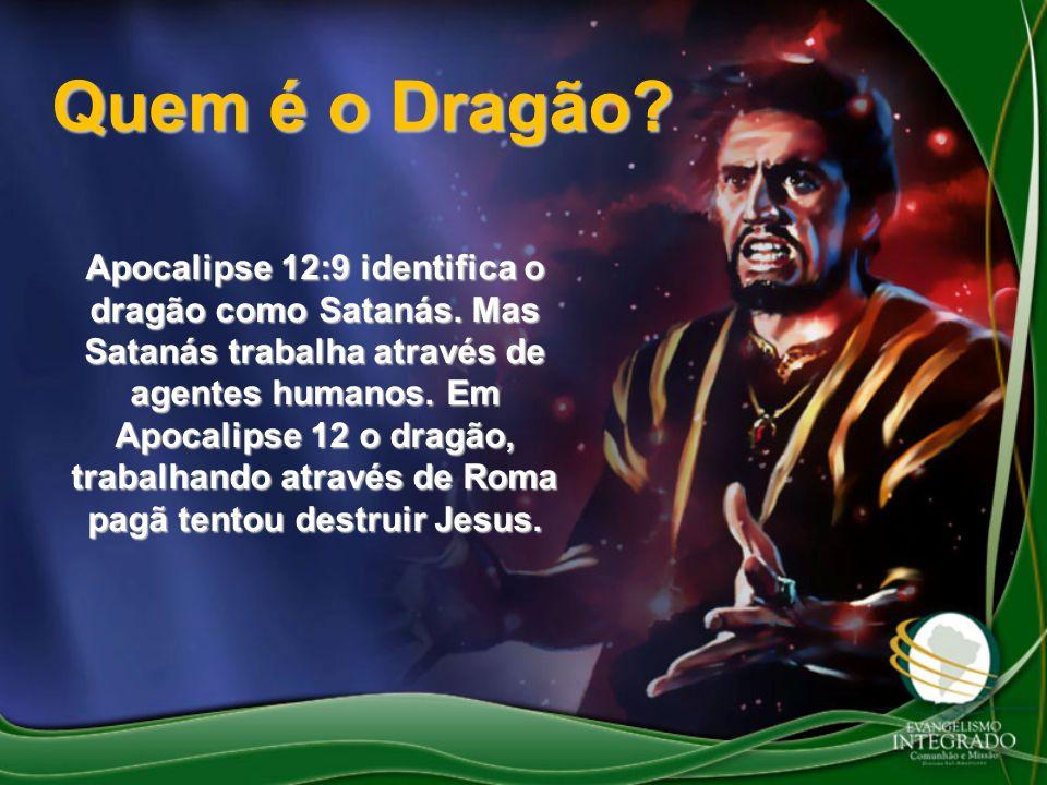Quem é o Dragão? Apocalipse 12:9 identifica o dragão como Satanás. Mas Satanás trabalha através de agentes humanos. Em Apocalipse 12 o dragão, trabalh