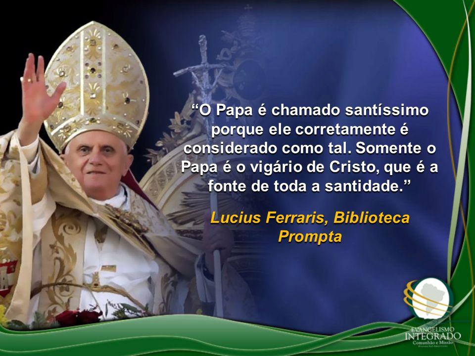 O Papa é chamado santíssimo porque ele corretamente é considerado como tal. Somente o Papa é o vigário de Cristo, que é a fonte de toda a santidade. L