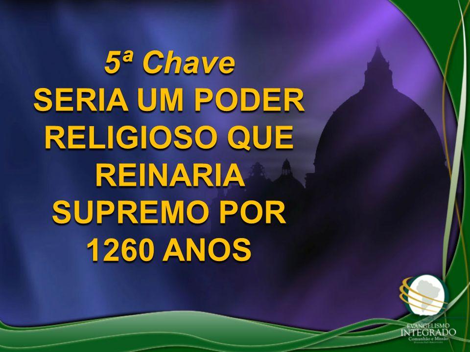5ª Chave SERIA UM PODER RELIGIOSO QUE REINARIA SUPREMO POR 1260 ANOS