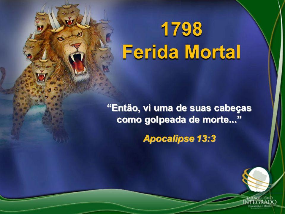 1798 Ferida Mortal Então, vi uma de suas cabeças como golpeada de morte... Apocalipse 13:3