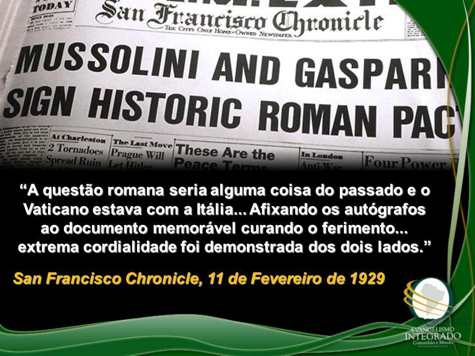 A questão romana seria alguma coisa do passado e o Vaticano estava com a Itália... Afixando os autógrafos ao documento memorável curando o ferimento..