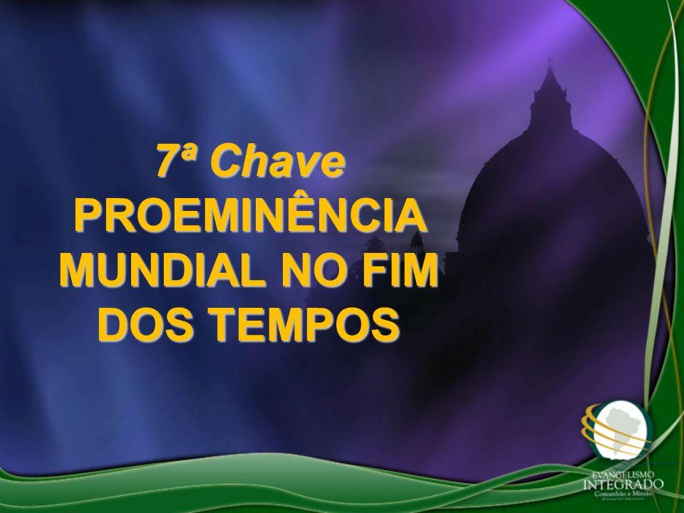 7ª Chave PROEMINÊNCIA MUNDIAL NO FIM DOS TEMPOS