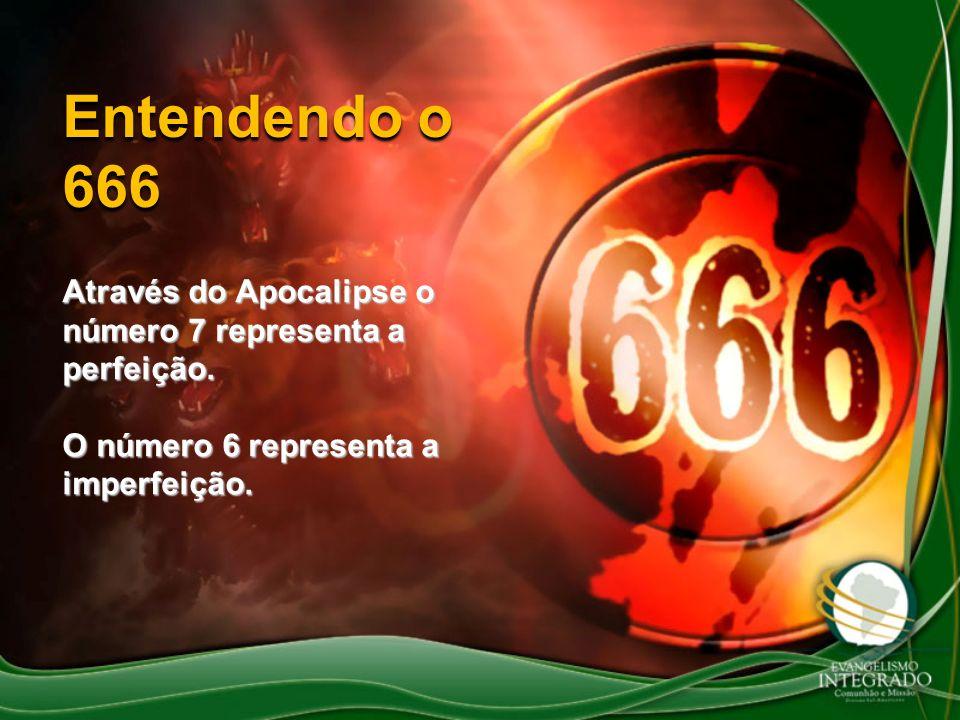 Entendendo o 666 Através do Apocalipse o número 7 representa a perfeição. O número 6 representa a imperfeição.