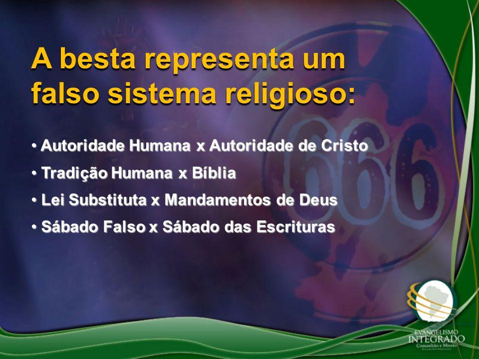 A besta representa um falso sistema religioso: Autoridade Humana x Autoridade de Cristo Autoridade Humana x Autoridade de Cristo Tradição Humana x Bíb