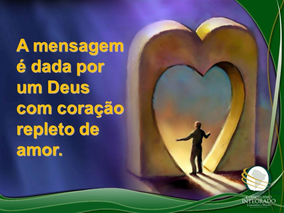 A mensagem é dada por um Deus com coração repleto de amor.