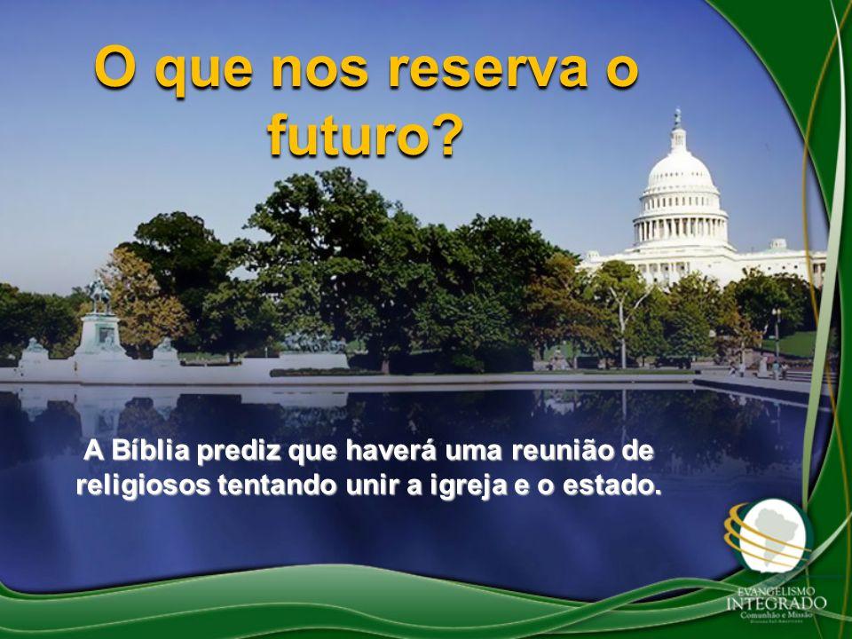 O que nos reserva o futuro? A Bíblia prediz que haverá uma reunião de religiosos tentando unir a igreja e o estado.