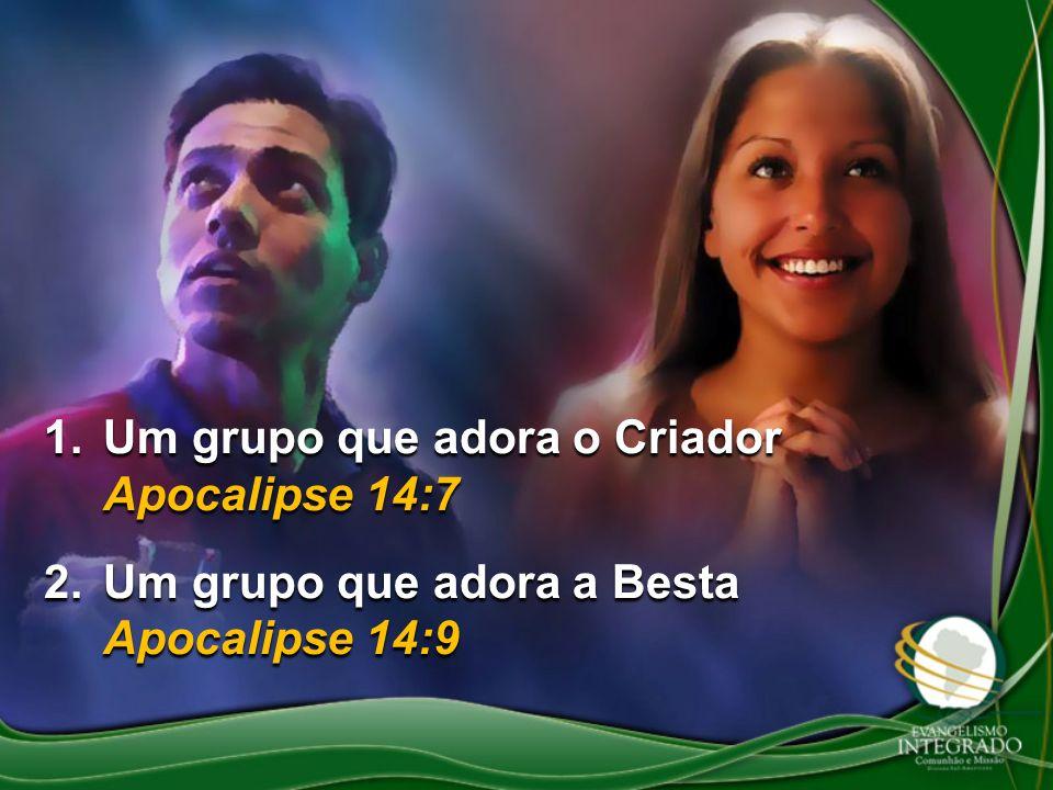 1.Um grupo que adora o Criador Apocalipse 14:7 2.Um grupo que adora a Besta Apocalipse 14:9