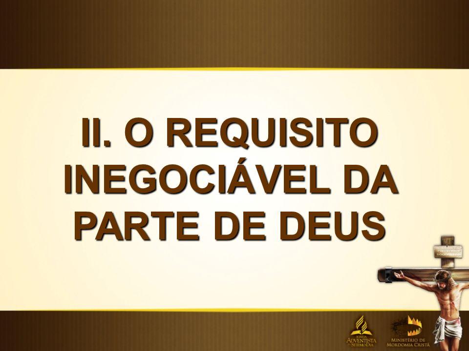 II. O REQUISITO INEGOCIÁVEL DA PARTE DE DEUS