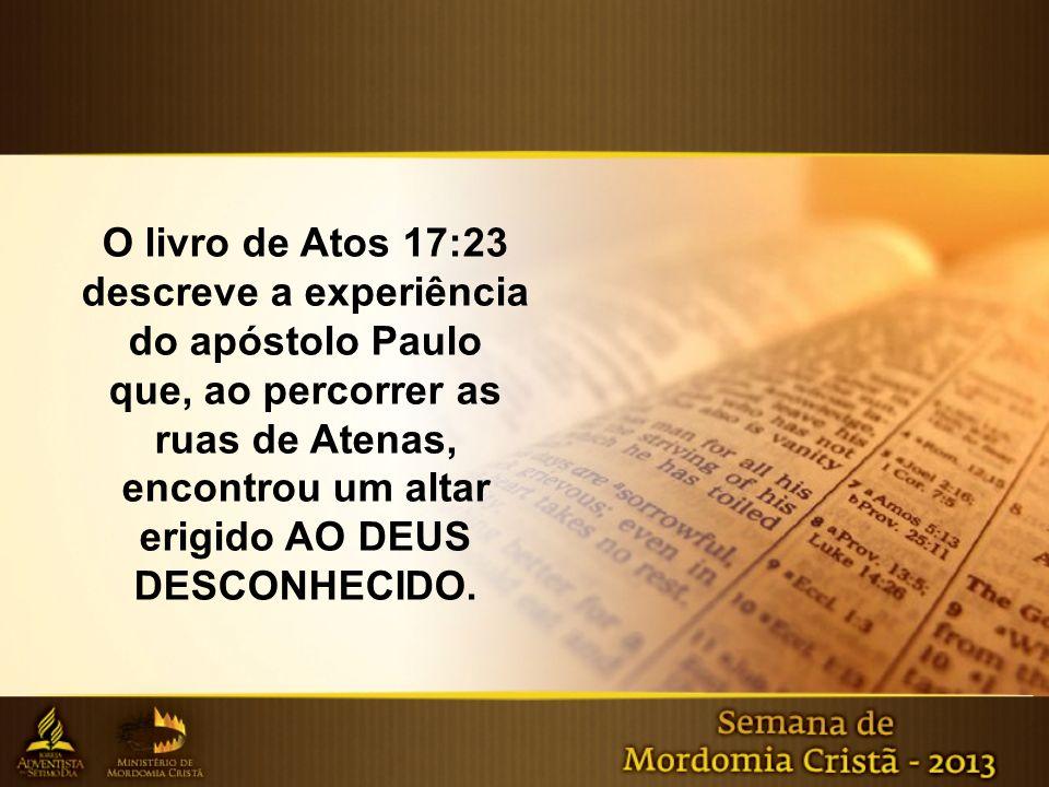 O livro de Atos 17:23 descreve a experiência do apóstolo Paulo que, ao percorrer as ruas de Atenas, encontrou um altar erigido AO DEUS DESCONHECIDO.