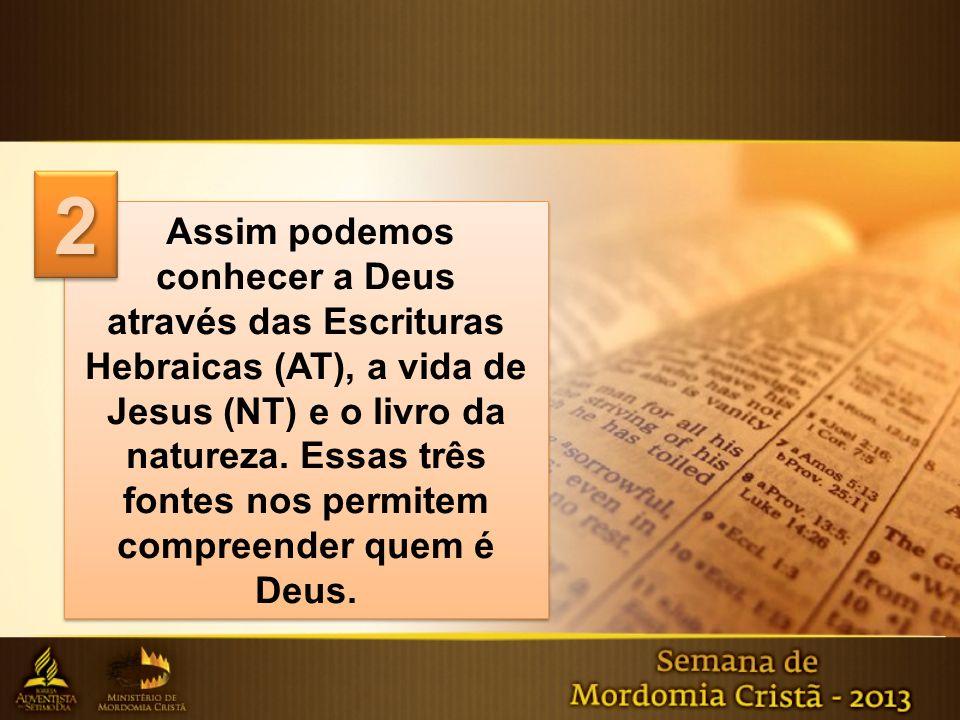 Assim podemos conhecer a Deus através das Escrituras Hebraicas (AT), a vida de Jesus (NT) e o livro da natureza. Essas três fontes nos permitem compre