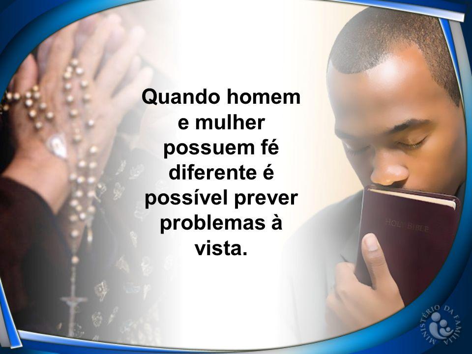 Quando homem e mulher possuem fé diferente é possível prever problemas à vista.