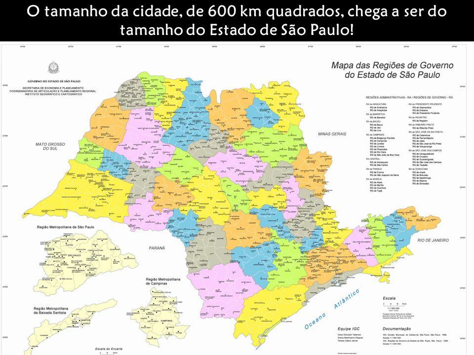 O tamanho da cidade, de 600 km quadrados, chega a ser do tamanho do Estado de São Paulo!