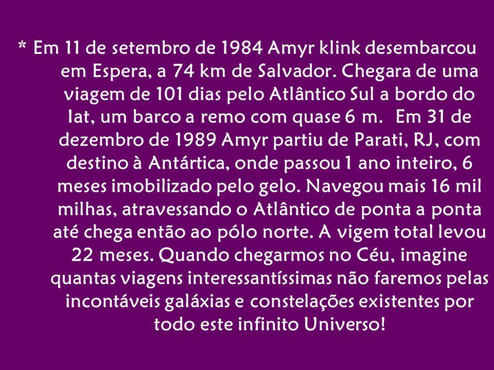 * Em 11 de setembro de 1984 Amyr klink desembarcou em Espera, a 74 km de Salvador. Chegara de uma viagem de 101 dias pelo Atlântico Sul a bordo do Iat