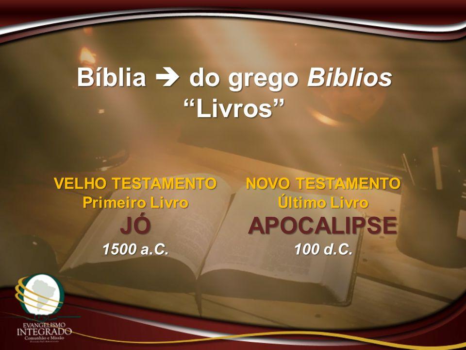 Bíblia do grego Biblios Livros VELHO TESTAMENTO Primeiro Livro JÓ 1500 a.C. NOVO TESTAMENTO Último Livro APOCALIPSE 100 d.C.