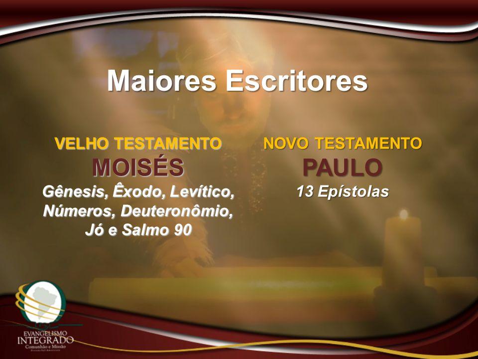 Maiores Escritores VELHO TESTAMENTO MOISÉS Gênesis, Êxodo, Levítico, Números, Deuteronômio, Jó e Salmo 90 NOVO TESTAMENTO PAULO 13 Epístolas