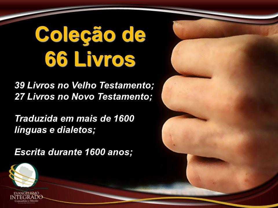 Coleção de 66 Livros 39 Livros no Velho Testamento; 27 Livros no Novo Testamento; Traduzida em mais de 1600 línguas e dialetos; Escrita durante 1600 a