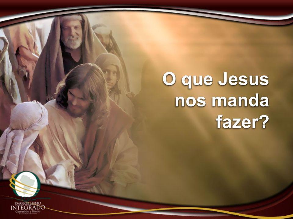 O que Jesus nos manda fazer?