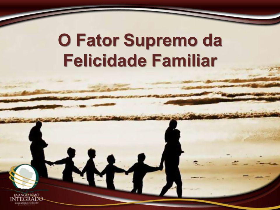 O Fator Supremo da Felicidade Familiar
