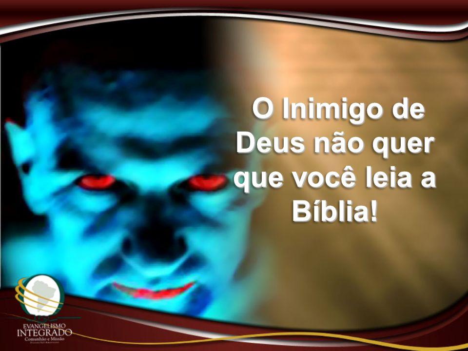 O Inimigo de Deus não quer que você leia a Bíblia! O Inimigo de Deus não quer que você leia a Bíblia!