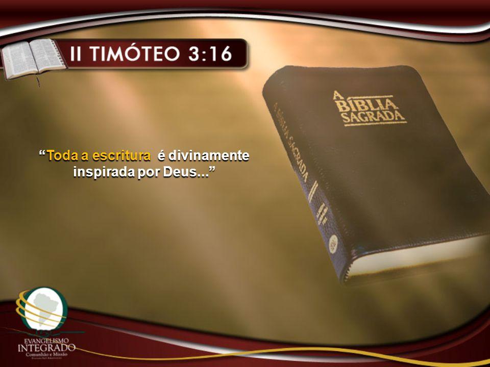Toda a escritura é divinamente inspirada por Deus...Toda a escritura é divinamente inspirada por Deus...