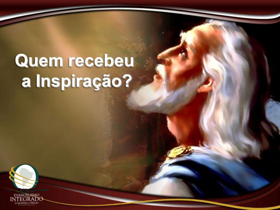 Quem recebeu a Inspiração? a Inspiração? Quem recebeu a Inspiração? a Inspiração?