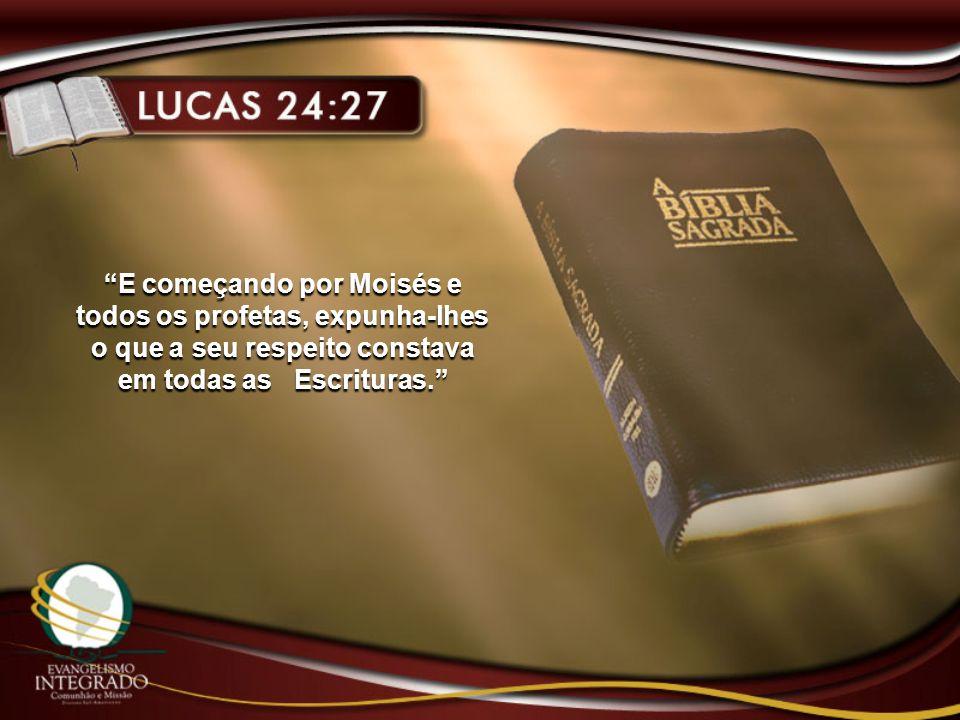 E começando por Moisés e todos os profetas, expunha-lhes o que a seu respeito constava em todas as Escrituras.