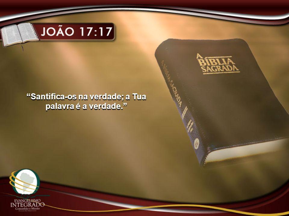 Santifica-os na verdade; a Tua palavra é a verdade.