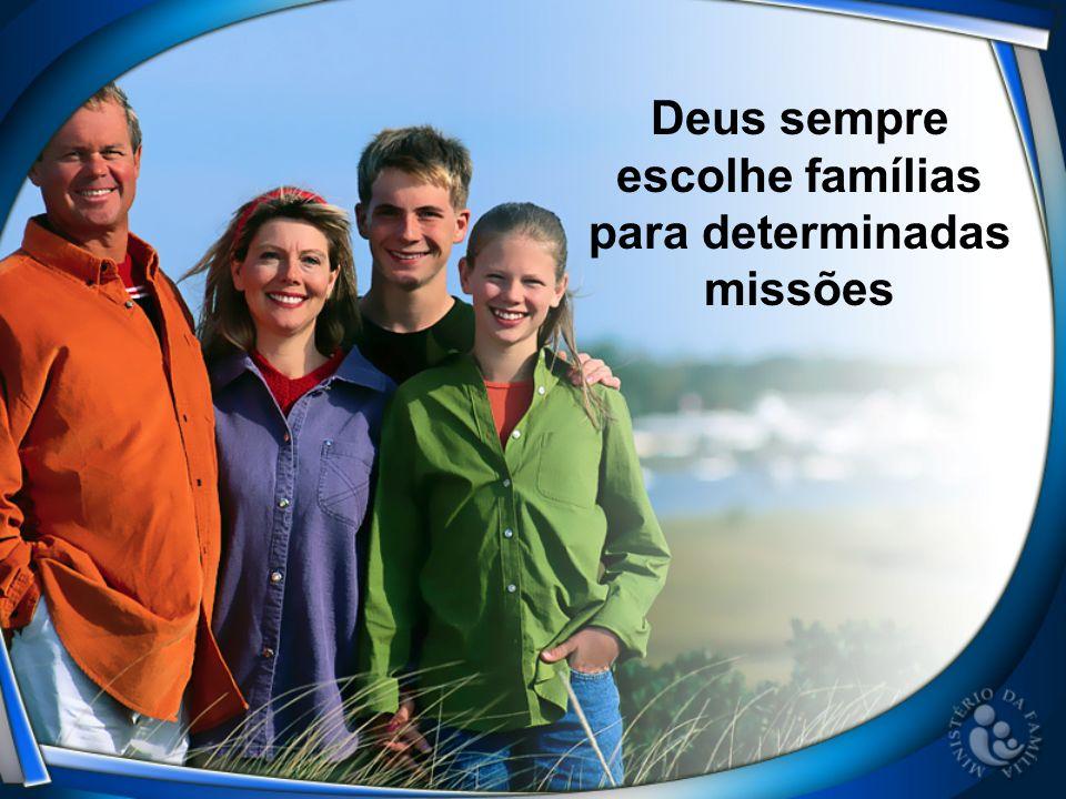 Deus sempre escolhe famílias para determinadas missões