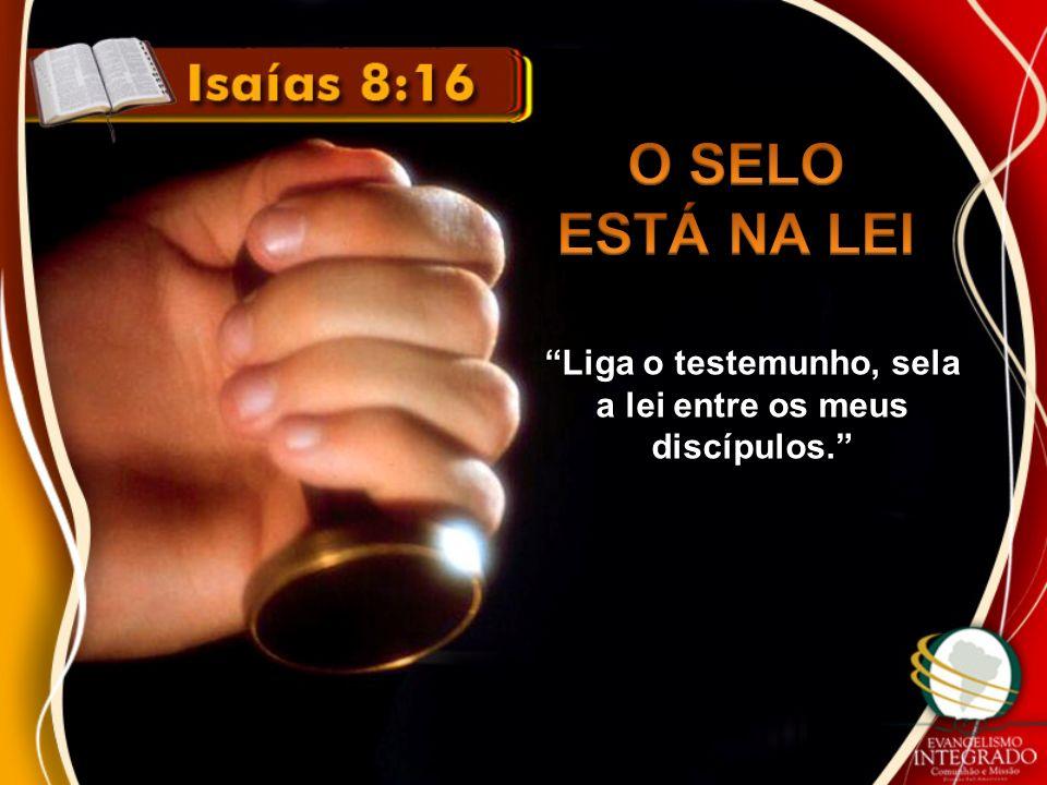 Liga o testemunho, sela a lei entre os meus discípulos.