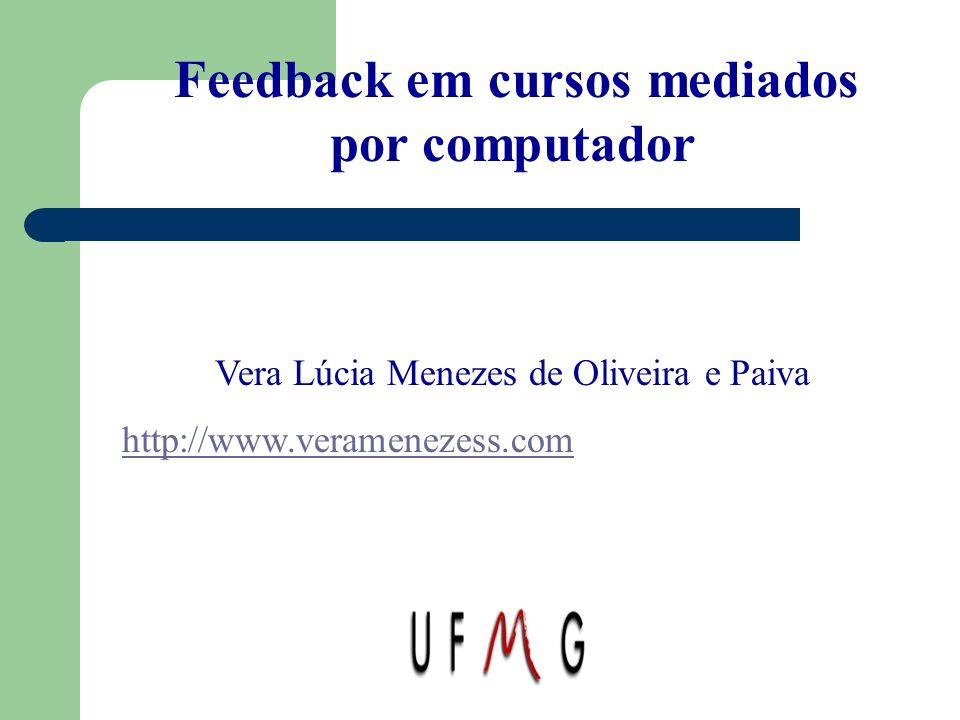 Feedback em cursos mediados por computador Vera Lúcia Menezes de Oliveira e Paiva http://www.veramenezess.com