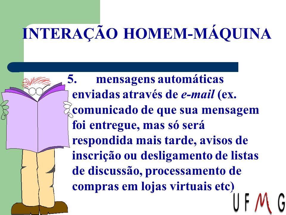 INTERAÇÃO HOMEM-MÁQUINA 5. mensagens automáticas enviadas através de e-mail (ex. comunicado de que sua mensagem foi entregue, mas só será respondida m