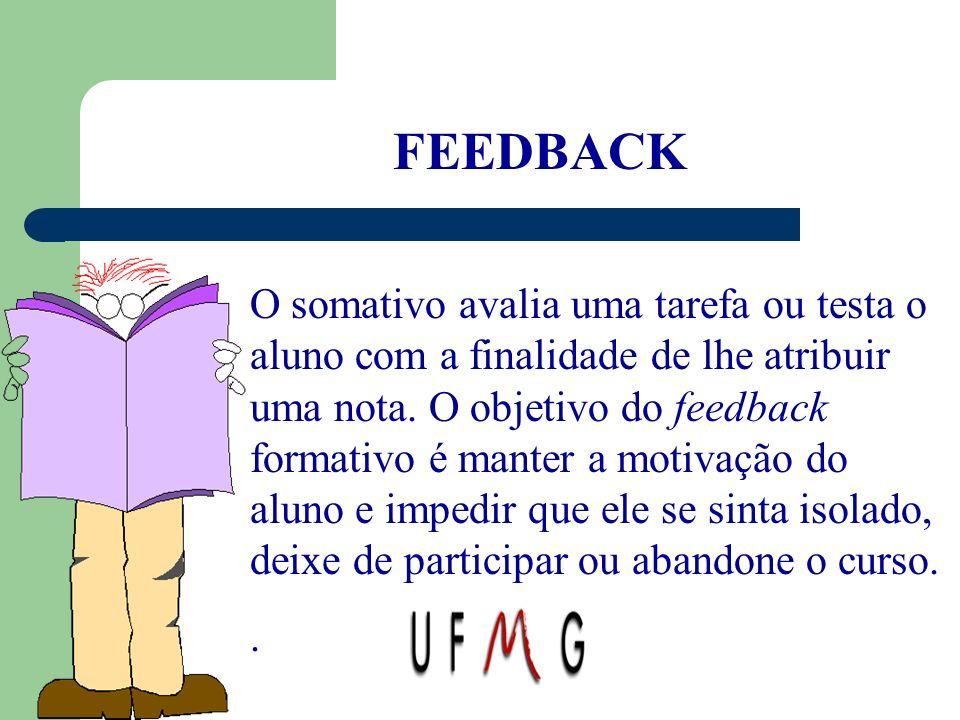 FEEDBACK O somativo avalia uma tarefa ou testa o aluno com a finalidade de lhe atribuir uma nota. O objetivo do feedback formativo é manter a motivaçã