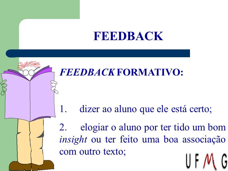 FEEDBACK FEEDBACK FORMATIVO: 1. dizer ao aluno que ele está certo; 2. elogiar o aluno por ter tido um bom insight ou ter feito uma boa associação com