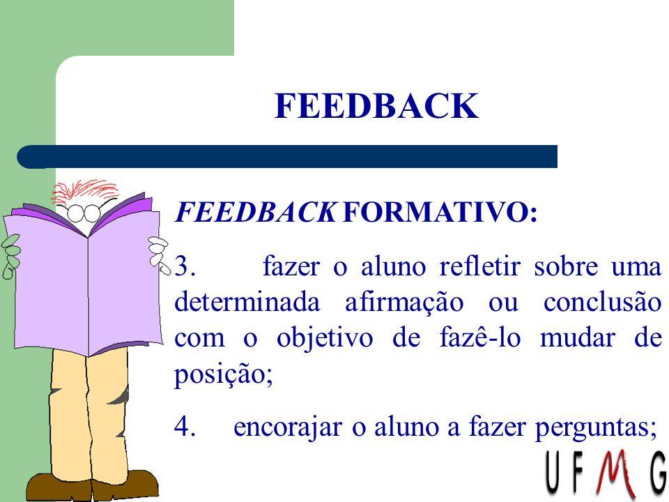 FEEDBACK FEEDBACK FORMATIVO: 3. fazer o aluno refletir sobre uma determinada afirmação ou conclusão com o objetivo de fazê-lo mudar de posição; 4. enc