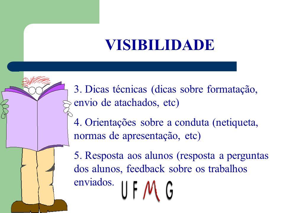 VISIBILIDADE 3. Dicas técnicas (dicas sobre formatação, envio de atachados, etc) 4. Orientações sobre a conduta (netiqueta, normas de apresentação, et