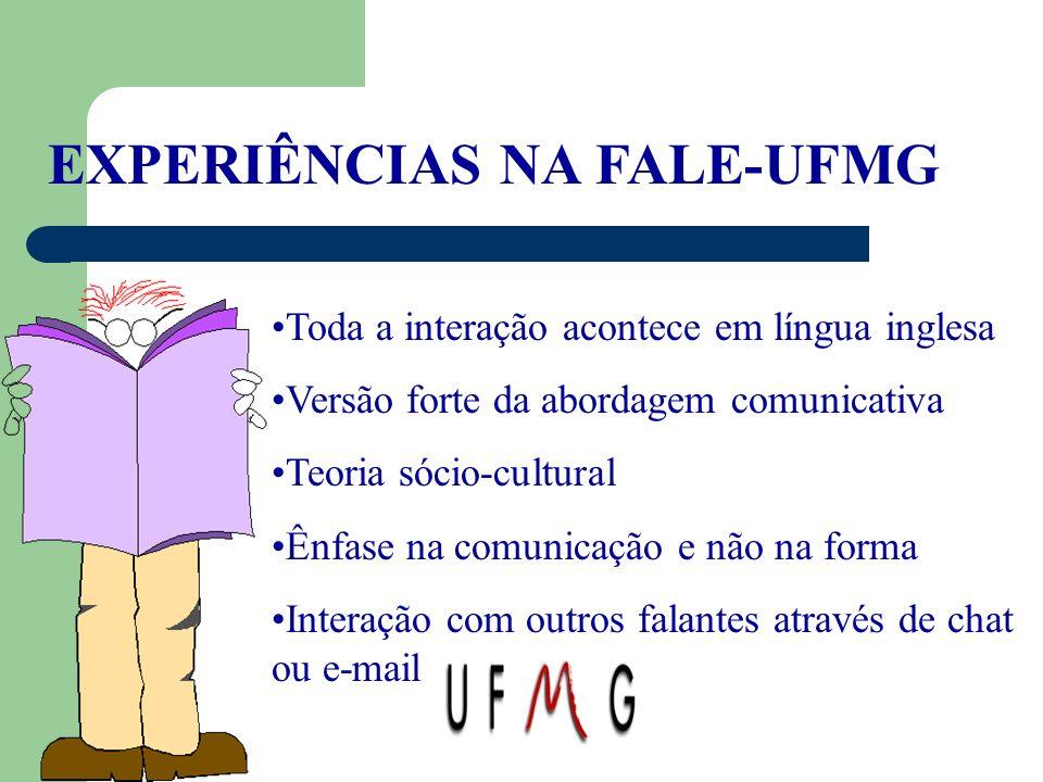 EXPERIÊNCIAS NA FALE-UFMG Toda a interação acontece em língua inglesa Versão forte da abordagem comunicativa Teoria sócio-cultural Ênfase na comunicaç