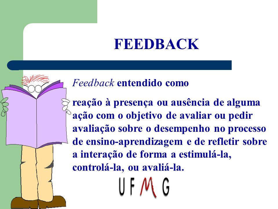 FEEDBACK Feedback entendido como reação à presença ou ausência de alguma ação com o objetivo de avaliar ou pedir avaliação sobre o desempenho no proce