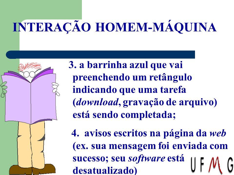 INTERAÇÃO HOMEM-MÁQUINA 3. a barrinha azul que vai preenchendo um retângulo indicando que uma tarefa (download, gravação de arquivo) está sendo comple