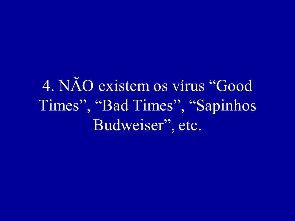 4. NÃO existem os vírus Good Times, Bad Times, Sapinhos Budweiser, etc.