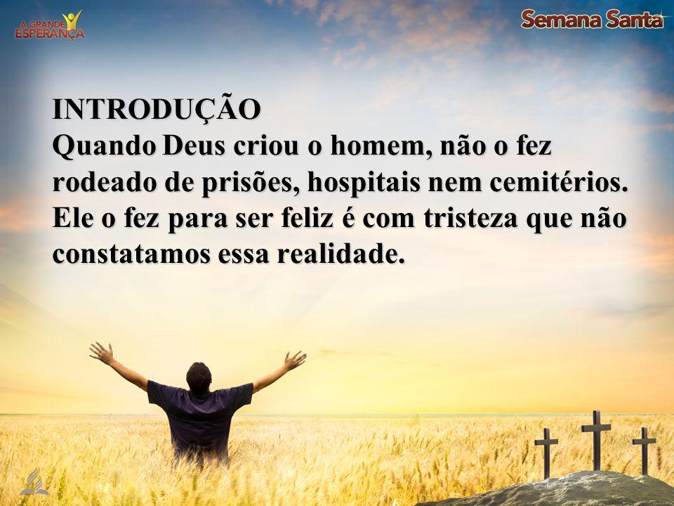 INTRODUÇÃO Quando Deus criou o homem, não o fez rodeado de prisões, hospitais nem cemitérios.